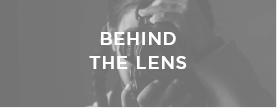 Behind the Lens Stories